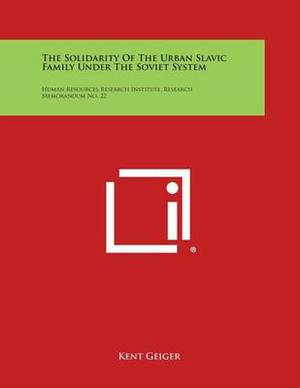 The Solidarity of the Urban Slavic Family Under the Soviet System: Human Resources Research Institute, Research Memorandum No. 22