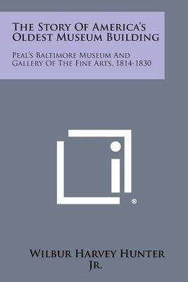 The Story of America's Oldest Museum Building: Peal's Baltimore Museum and Gallery of the Fine Arts, 1814-1830