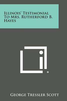 Illinois' Testimonial to Mrs. Rutherford B. Hayes