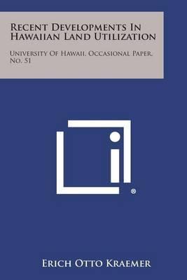 Recent Developments in Hawaiian Land Utilization: University of Hawaii, Occasional Paper, No. 51