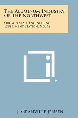 The Aluminum Industry of the Northwest: Oregon State Engineering Experiment Station, No. 12