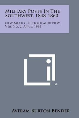 Military Posts in the Southwest, 1848-1860: New Mexico Historical Review, V16, No. 2, April, 1941