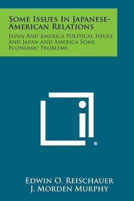 Some Issues in Japanese-American Relations: Japan and America Political Issues, and Japan and America Some Economic Problems