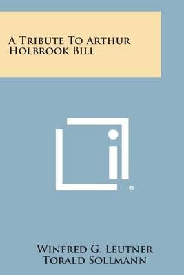 A Tribute to Arthur Holbrook Bill