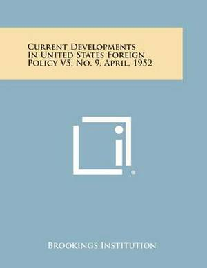 Current Developments in United States Foreign Policy V5, No. 9, April, 1952