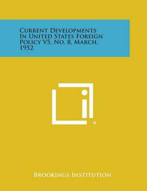 Current Developments in United States Foreign Policy V5, No. 8, March, 1952