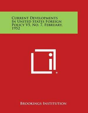 Current Developments in United States Foreign Policy V5, No. 7, February, 1952