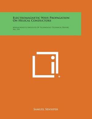 Electromagnetic Wave Propagation on Helical Conductors: Massachusetts Institute of Technology Technical Report, No. 194