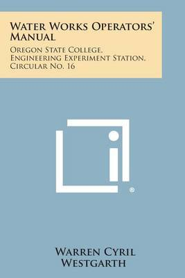 Water Works Operators' Manual: Oregon State College, Engineering Experiment Station, Circular No. 16