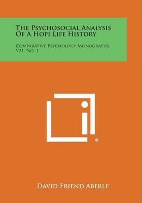 The Psychosocial Analysis of a Hopi Life History: Comparative Psychology Monographs, V21, No. 1