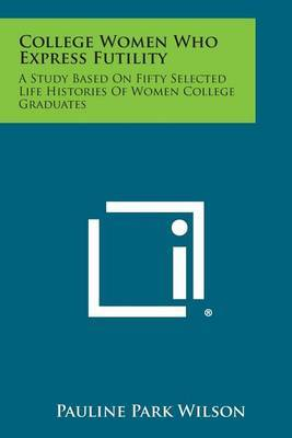 College Women Who Express Futility: A Study Based on Fifty Selected Life Histories of Women College Graduates