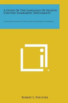 A Study of the Language of Eighth Century Lombardic Documents: A Statistical Analysis of the Codice Paleografico Lombardo