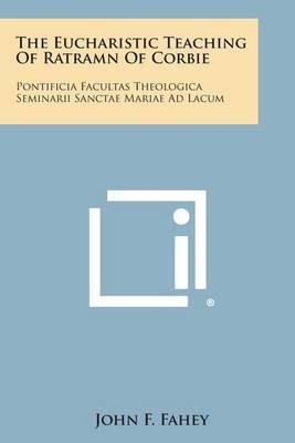 The Eucharistic Teaching of Ratramn of Corbie: Pontificia Facultas Theologica Seminarii Sanctae Mariae Ad Lacum