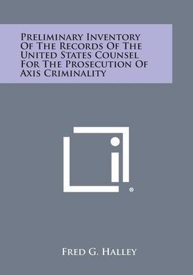 Preliminary Inventory of the Records of the United States Counsel for the Prosecution of Axis Criminality