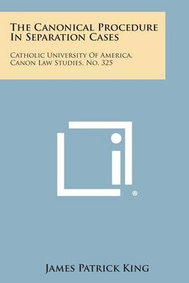 The Canonical Procedure in Separation Cases: Catholic University of America, Canon Law Studies, No. 325