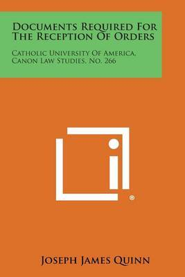 Documents Required for the Reception of Orders: Catholic University of America, Canon Law Studies, No. 266