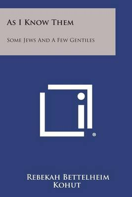 As I Know Them: Some Jews and a Few Gentiles