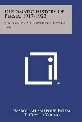 Diplomatic History of Persia, 1917-1923: Anglo-Russian Power Politics in Iran