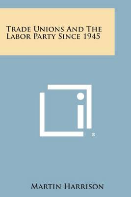 Trade Unions and the Labor Party Since 1945