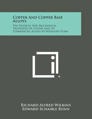 Copper and Copper Base Alloys: The Physical and Mechanical Properties of Copper and Its Commercial Alloys in Wrought Form