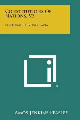 Constitutions of Nations, V3: Portugal to Yugoslavia