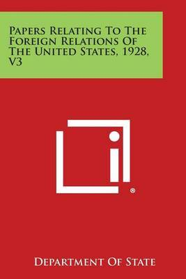 Papers Relating to the Foreign Relations of the United States, 1928, V3