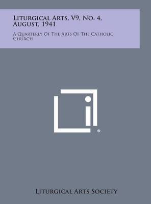 Liturgical Arts, V9, No. 4, August, 1941: A Quarterly of the Arts of the Catholic Church
