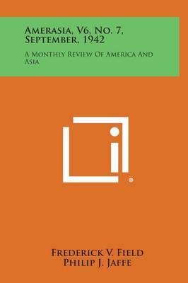 Amerasia, V6, No. 7, September, 1942: A Monthly Review of America and Asia
