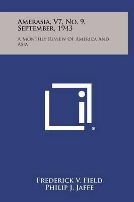Amerasia, V7, No. 9, September, 1943: A Monthly Review of America and Asia