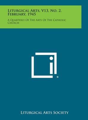Liturgical Arts, V13, No. 2, February, 1945: A Quarterly of the Arts of the Catholic Church