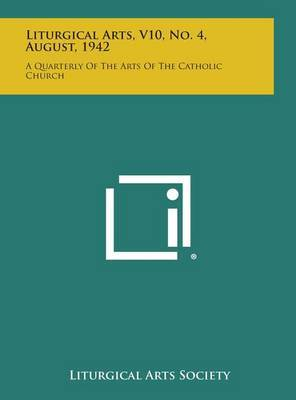 Liturgical Arts, V10, No. 4, August, 1942: A Quarterly of the Arts of the Catholic Church