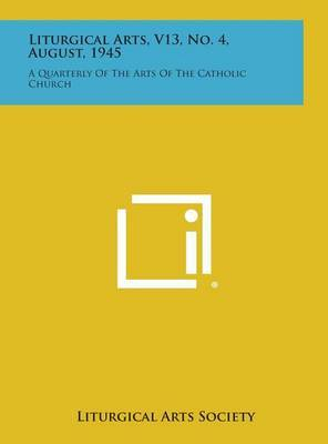 Liturgical Arts, V13, No. 4, August, 1945: A Quarterly of the Arts of the Catholic Church