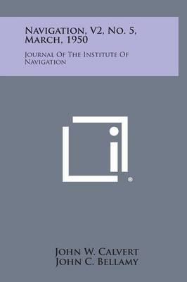 Navigation, V2, No. 5, March, 1950: Journal of the Institute of Navigation