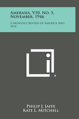 Amerasia, V10, No. 5, November, 1946: A Monthly Review of America and Asia