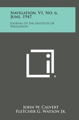 Navigation, V1, No. 6, June, 1947: Journal of the Institute of Navigation