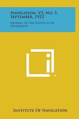 Navigation, V3, No. 5, September, 1952: Journal of the Institute of Navigation