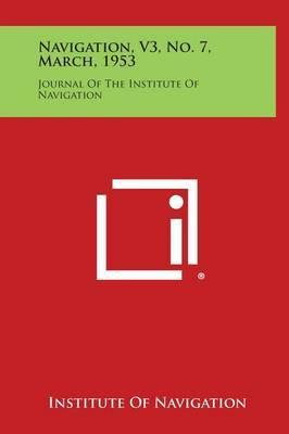 Navigation, V3, No. 7, March, 1953: Journal of the Institute of Navigation