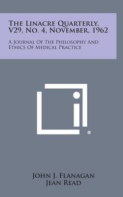 The Linacre Quarterly, V29, No. 4, November, 1962: A Journal of the Philosophy and Ethics of Medical Practice