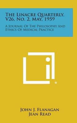 The Linacre Quarterly, V26, No. 2, May, 1959: A Journal of the Philosophy and Ethics of Medical Practice