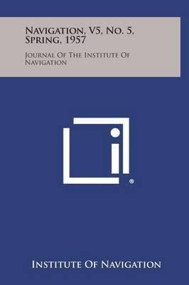 Navigation, V5, No. 5, Spring, 1957: Journal of the Institute of Navigation