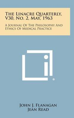 The Linacre Quarterly, V30, No. 2, May, 1963: A Journal of the Philosophy and Ethics of Medical Practice