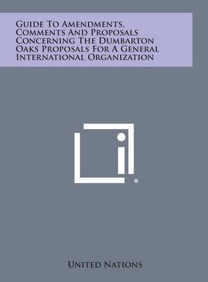 Guide to Amendments, Comments and Proposals Concerning the Dumbarton Oaks Proposals for a General International Organization