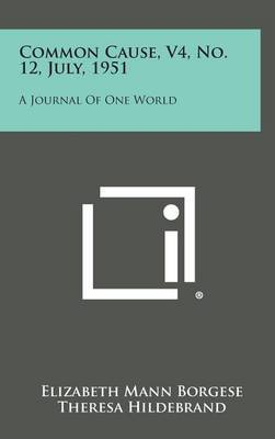Common Cause, V4, No. 12, July, 1951: A Journal of One World