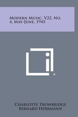 Modern Music, V22, No. 4, May-June, 1945