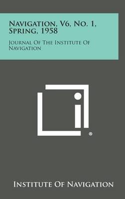 Navigation, V6, No. 1, Spring, 1958: Journal of the Institute of Navigation