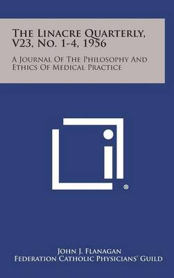 The Linacre Quarterly, V23, No. 1-4, 1956: A Journal of the Philosophy and Ethics of Medical Practice