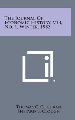 The Journal of Economic History, V13, No. 1, Winter, 1953