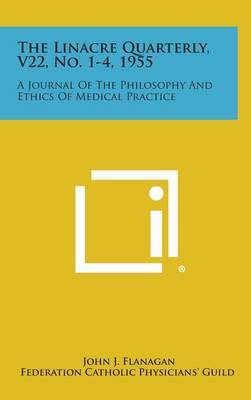 The Linacre Quarterly, V22, No. 1-4, 1955: A Journal of the Philosophy and Ethics of Medical Practice