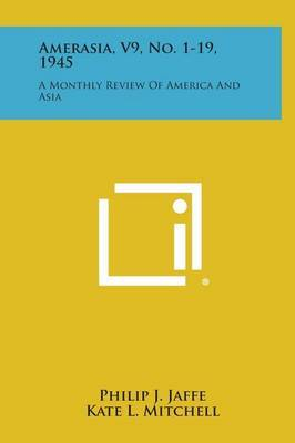 Amerasia, V9, No. 1-19, 1945: A Monthly Review of America and Asia