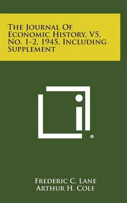 The Journal of Economic History, V5, No. 1-2, 1945, Including Supplement
